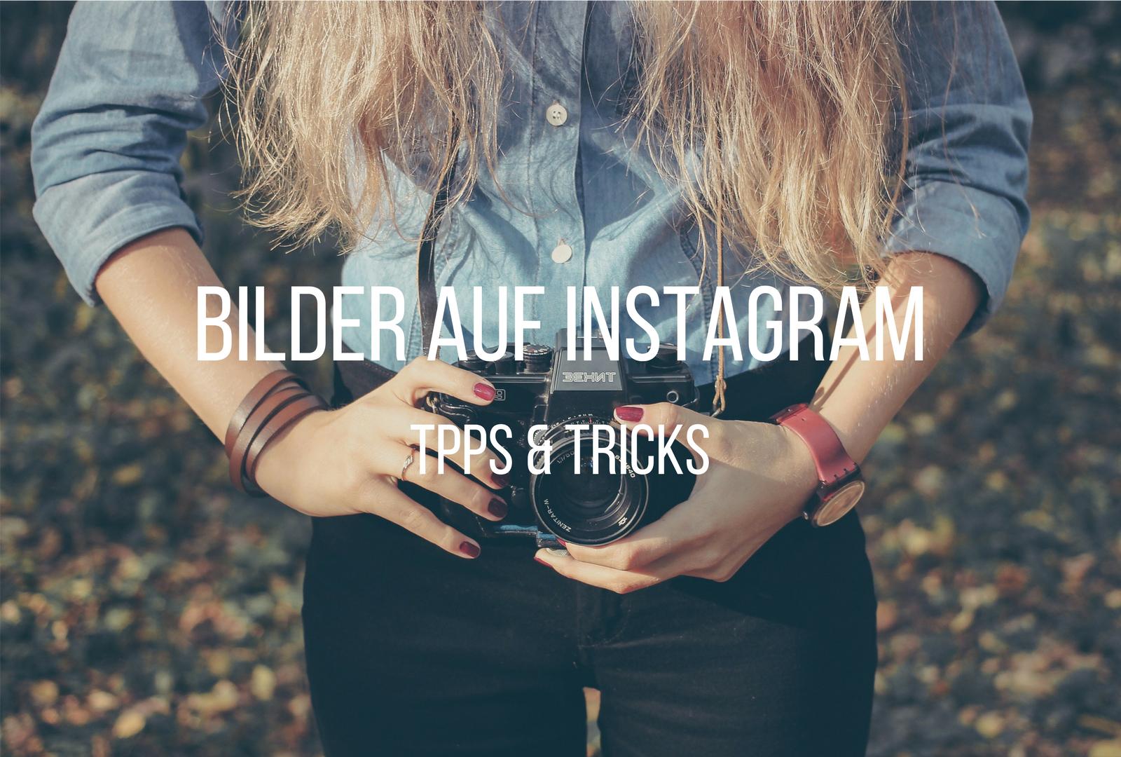 Mit Diesen Tipps Tools Werden Deine Instagram Bilder Noch Geiler