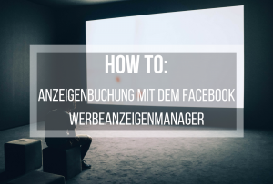 How To: Facebook Werbeanzeigenmanager