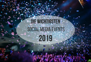 Die wichtigsten Social Media Events 2019